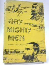 Fifty Mighty Men by Grant MacEwan - Paperback - 1963 - from The World of Rare Books and Biblio.com