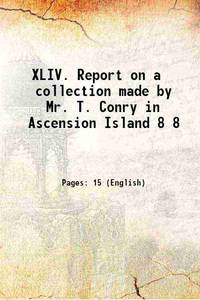 XLIV.�Report on a collection made by Mr. T. Conry in Ascension Island Volume 8 1881 [Hardcover]