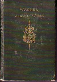Wagner and His Works, The Story of His Life, With Critical Comments - 2 Volumes
