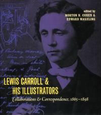 Lewis Carroll & His Illustrators, Collaborations & Correspondence, 1865-1898