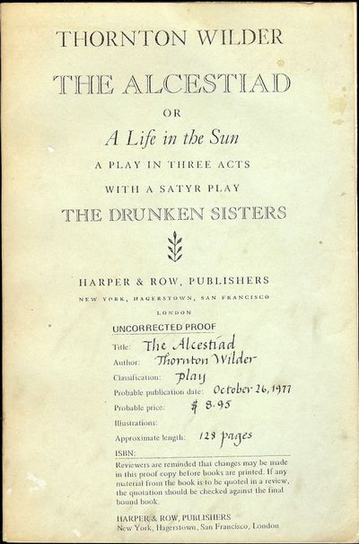 1977. WILDER, Thornton. THE ALCESTIAD OR A LIFE IN THE SUN. With A Satyr Play THE DRUNKEN SISTERS. N...