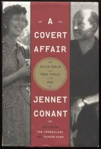 A Covert Affair ;  Julia Child and Paul Child in the OSS   Julia Child and  Paul Child in the OSS