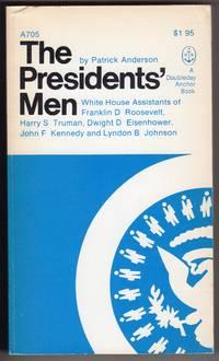 The Presidenta' Men - White House Assistants of Franklin D. Roosevelt, Harry S. Truman, Dwight D. Eisenhower, John F. Kennedy and Lyndon B. Johnson