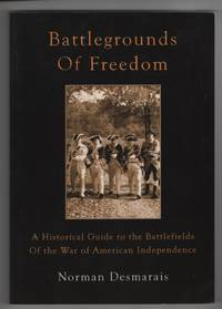 Battlegrounds of Freedom  A Historical Guide to the Battlefields of the  War of American Independence