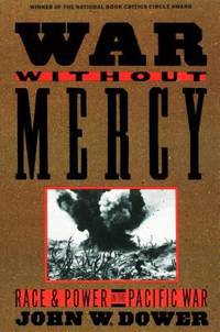 War Without Mercy : Race and Power in the Pacific War by John Dower - 1987