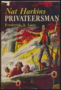 Nat Harkins, Privateersman.; Illustrations by Clifford A. Schule by  Frederick A LANE - First Edition - 1956 - from Main Street Fine Books & Manuscripts, ABAA and Biblio.co.uk