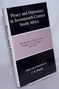 image of Piracy and Diplomacy in Seventeenth-Century North Africa: The Journal of Thomas Baker, English Consul in Tripoli, 1677-1685