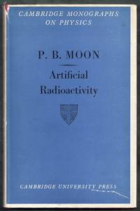 Artificial Radioactivity. Cambridge Monographs on Physics