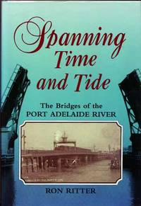 image of Spanning Time and Tide. The Bridges of the Port Adelaide River