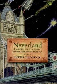 image of Neverland, J. M. Barrie, The Du Mauriers, and the Dark Side of Peter Pan