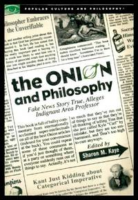 image of THE ONION AND PHILOSOPHY - Fake News Story True, Alleges Indignant Area Professor