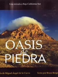 Oasis De Piedra; Una Mirada a Baja California Sur by Miguel Angel de la Cueva (photographs) and Bruce Berger (text) - First Edition - 2008 - from Shop-books.ca (SKU: 202000208)
