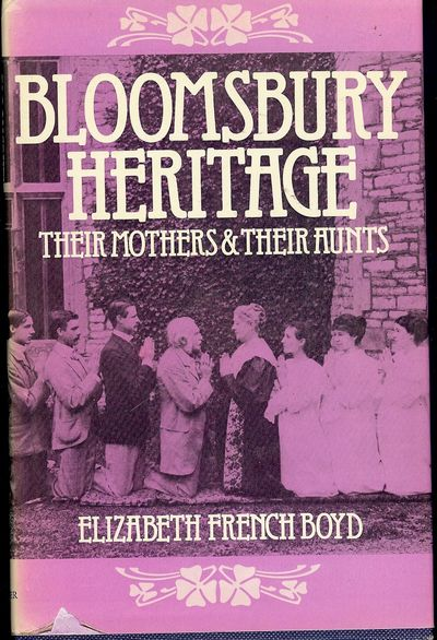 1976. BOYD, Elizabeth French. BLOOMSBURY HERITAGE: THEIR MOTHERS AND THEIR AUNTS. NY: Taplinger Publ...