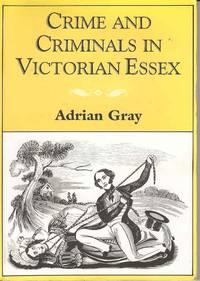 Crime and Criminals in Victorian Essex