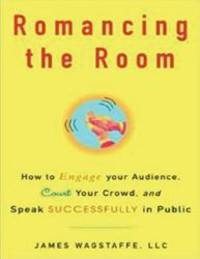 Romancing the Room: How to Engage Your Audience, Court Your Crowd, and Speak Successfully in Public by James M. Wagstaffe - Paperback - 2002-05-09 - from Books Express and Biblio.com