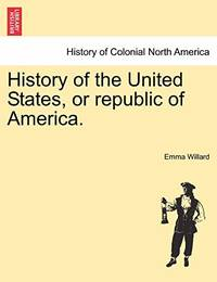 History of the United States, or Republic of America by Emma Willard - Paperback - from The Saint Bookstore (SKU: B9781241465353)