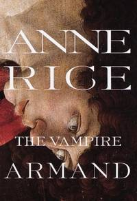 The Vampire Armand : The Vampire Chronicles (Rice, Anne, Vampire Chronicles)