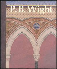 P.B. Wight: Architect, Contractor, and Critic, 1838-1925