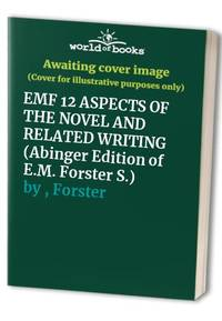 EMF 12 ASPECTS OF THE NOVEL AND RELATED WRITING (Abinger Edition of E.M. Forster S.)