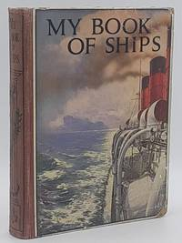 My Book of Ships: Their building and the wonders of navigation ; illustrated and described for children.