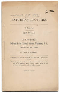 SATURDAY LECTURES. No. 8. HOW WE SEE. A LECTURE DELIVERED IN THE NATIONAL MUSEUM, WASHINGTON, D.C., APRIL 29, 1882