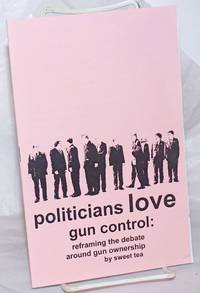 image of Politicians Love Gun Control: reframing the debate around gun control