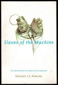image of Slaves of the Machine: The Quickening of Computer Technology