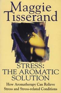Stress: The Aromatic Solution [How Aromatherapy Can Relieve Stress and Stress-Related Conditions]. by Maggie Tisserand - Paperback - First Ed thus; First Printing indicated.   - 1996. - from Black Cat Hill Books (SKU: 36761)