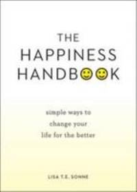 The Happiness Handbook : Simple Ways to Change Your Life for the Better