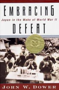 Embracing Defeat : Japan in the Wake of World War II by John W. Dower - 1999