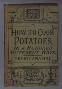 Upwards of a Hundred Ways of Dressing and Serving Potatoes (How to Cook Potatoes in a Hundred Different Ways)