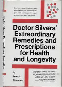 Doctor Silvers' Extraordinary Remedies and Prescriptions for Health and Longevity