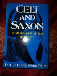Celt and Saxon The Struggle for Britain AD 410-937