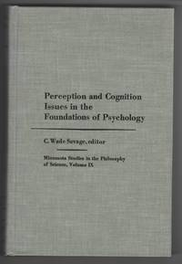 Perception and Cognition  Issues in the Foundations of Psychology by  Wade C. &  C. Wade Savage & Minnesota University Center for Research in Human Learning & Minnesota Center for Philosophy of Science Savage - Hardcover - 1978 - from Sweet Beagle Books and Biblio.co.uk