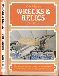 Wrecks & Relics 20th Edition - The Biennial Survey of Preserved, Instructional and Derelict Airframes in the U.K.and Eire