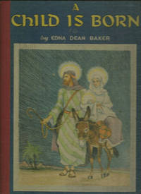 CHILD IS BORN The Story for Children, Baker, Edna Dean