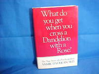 What Do You Get When You Cross a Dandelion With a Rose: The True Story of a Psychoanalysis