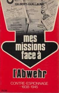 Mes missions face à l'abwehr contre-espionnage 1938-1945 tome 1