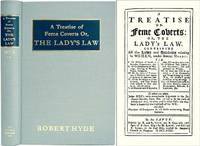 A Treatise of Feme Coverts: Or, The Lady's Law. Containing All the.. by  Robert Hyde - First edition - 2003 - from The Lawbook Exchange Ltd (SKU: 35521)