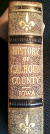 Past and Present of Calhoun County Iowa Volume 1 - a Record of Settlement, Organization, Progress and Achievement