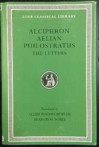 The Letters of Alciphron, Aelian and Philostratus.