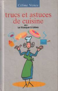 Trucs et astuces de cuisine by Vence Céline - 1996 - from philippe arnaiz and Biblio.com
