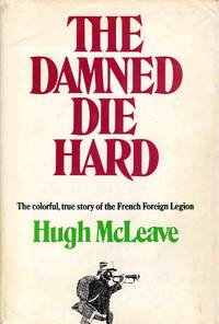 The Damned Die Hard the Colorful, True Story of the French Foreign Legion