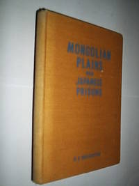 Mongolian Plains And Japanese Prisons by Broughton D.G - First Edition - 1947 - from Flashbackbooks (SKU: biblio1428 F18476)