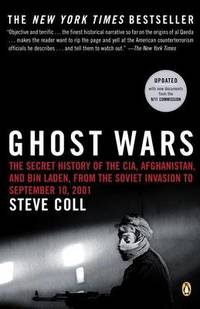 Ghost Wars: The Secret History of the Cia  Afghanistan  and Bin Laden  from the Soviet Invas Ion to September 10  2001