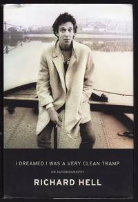 I DREAMED I WAS A VERY CLEAN TRAMP: AN AUTOBIOGRAPHY by  Richard Hell - First Edition, Stated - 2013 - from Champ & Mabel Collectibles (SKU: H13289)