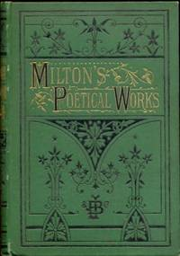The Poetical Works of John Milton, with Life of the Author and an Appendix containing Addison's critique upon the Paradise Lost, and Dr. Channing's Essay on the Poetical Genius of Milton. Complete Edition with Illustrations.