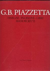 G. B. Piazzetta. Disegni - Incisioni - Libri - Manoscritti