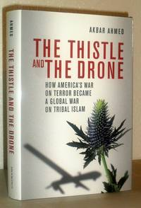 The Thistle and the Drone - How America's War on Terror Became a Global War on Tribal Islam