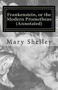 Frankenstein  or the Modern Prometheus Annotated : The Original 1818 Version with New Introduction and Footnote Annotations